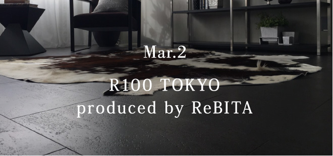 Mar.2 R100 TOKYO produced by ReBITA